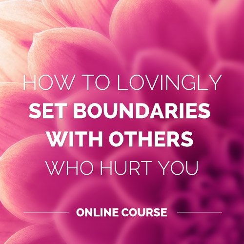 How To Lovingly Set Boundaries With Others Who Hurt You (Online Course)